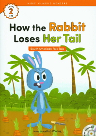 How the Rabbit Loses Her Tail(South American Folk Tale)(CD1장포함)(Kids Classic Readers Level 2-8)