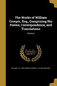 [해외]The Works of William Cowper, Esq., Comprising His Poems, Correspondence, and Translations; Volume 6 (Paperback)