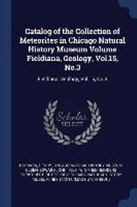 Catalog of the Collection of Meteorites in Chicago Natural History Museum Volume Fieldiana, Geology, Vol.15, No.3