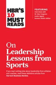 [해외]Hbr's 10 Must Reads on Leadership Lessons from Sports (Featuring Interviews with Sir Alex Ferguson, Kareem Abdul-Jabbar, Andre Agassi) (Paperback)