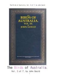 호주의 새들 제3권.The Birds of Australia, Vol. 3 of 7, by John Gould
