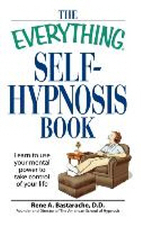Everything Self-Hypnosis Book : Learn to Use Your Mental Power to Take Control of Your Life