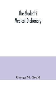 The student's medical dictionary; including all the words and phrases generally used in medicine, with their proper pronunciation and definitions; bas