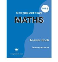 So You Really Want to Learn Maths Book 3: Answer Book