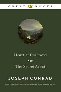 Heart of Darkness and the Secret Agent by Joseph Conrad with Illustrations by Nicholas Tamblyn and Katherine Eglund (Illustrated)