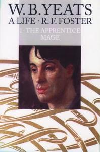 W.B.Yeats:Life Vol.1:The Apprentice Mage, 1865-1914