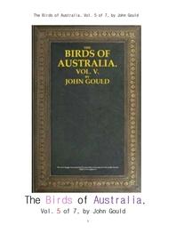 호주의 새들 제5권.The Birds of Australia, Vol. 5 of 7, by John Gould