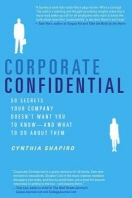 Corporate Confidential : 50 Secrets Your Company Doesn't Want You to Know---And What to Do about