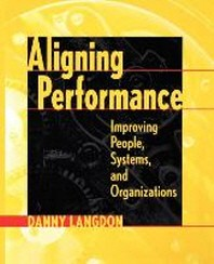Aligning Performance : Improving People, Systems, and Organizations