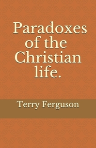 Paradoxes of the Christian life.