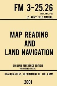 [해외]Map Reading And Land Navigation - FM 3-25.26 US Army Field Manual FM 21-26 (2001 Civilian Reference Edition)