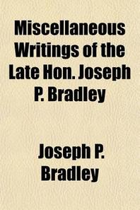 """[해외]Miscellaneous Writings of the Late Hon. Joseph P. Bradley; And a Review of His """"Judicial Record,"""" by William Draper Lewis and an Account of His """"Disse (Paperback)"""