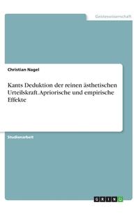 Kants Deduktion der reinen aesthetischen Urteilskraft. Apriorische und empirische Effekte