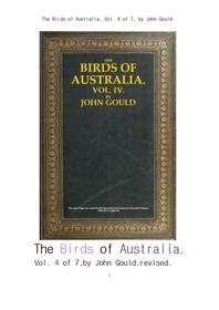 호주의 새들 제4권 수정본.revised.The Birds of Australia, Vol. 4 of 7, by John Gould