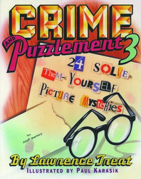 Crime and Puzzlement 3 : 24 Solve Them Yourself Picture Mysteries