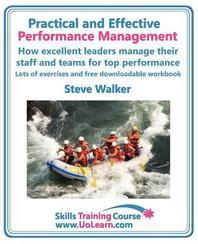 Practical and Effective Performance Management. How Excellent Leaders Manage and Improve Their Staff, Employees and Teams by Evaluation, Appraisal and
