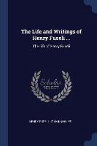 The Life and Writings of Henry Fuseli ...