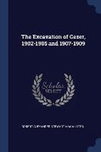 The Excavation of Gezer, 1902-1905 and 1907-1909