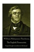 William Makepeace Thackeray - The English Humourists
