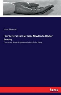 Four Letters From Sir Isaac Newton to Doctor Bentley