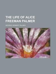The Life of Alice Freeman Palmer