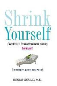 Shrink Yourself : Break Free from Emotional Eating Forever!