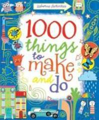 1000 Things to Make and Do. Fiona Watt, Illustrated by Erica Harrison ... [Et Al.]