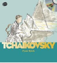 Piotr Iliych Tchaikovsky [With Audio CD]