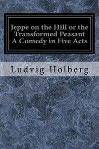 Jeppe on the Hill or the Transformed Peasant A Comedy in Five Acts