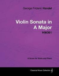 [해외]George Frideric Handel - Violin Sonata in A Major - HW361 - A Score for Violin and Piano (Paperback)