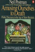 Amusing Ourselves to Death : Public Discourse in the