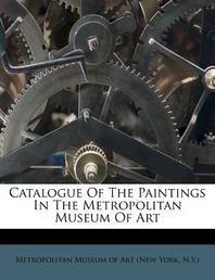 Catalogue of the Paintings in the Metropolitan Museum of Art
