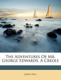 The Adventures of Mr. George Edwards, a Creole