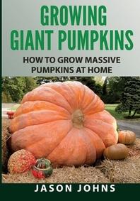 [해외]Growing Giant Pumpkins - How To Grow Massive Pumpkins At Home