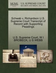 Schwab V. Richardson U.S. Supreme Court Transcript of Record with Supporting Pleadings