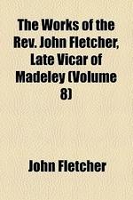 The Works of the REV. John Fletcher, Late Vicar of Madeley (Volume 8)