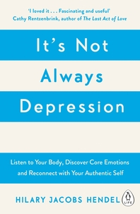 It's Not Always Depression  A New Theory of Listening to Your Body, Discovering Core Emotions and Re