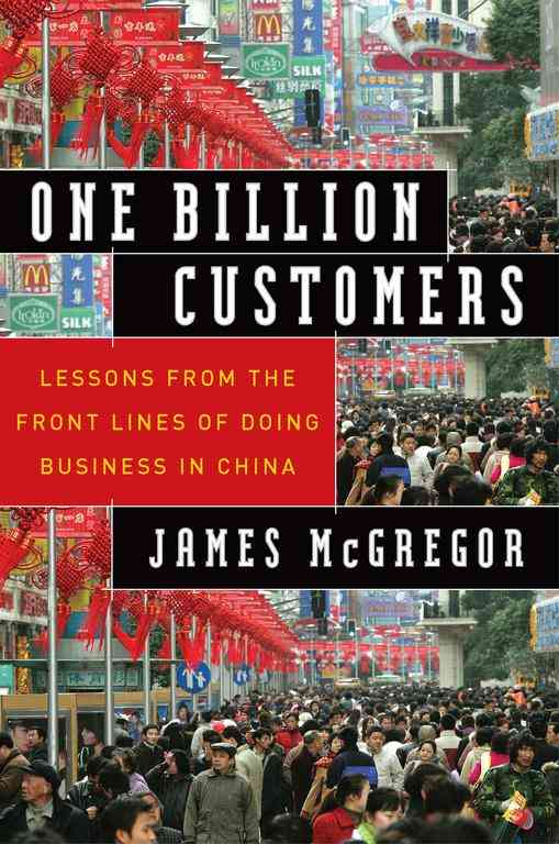 One Billion Customers : Lessons from the Front Lines of Doing Business in China