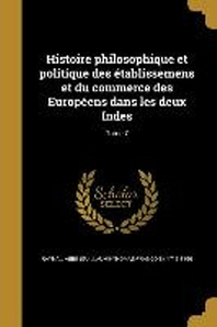 [해외]Histoire Philosophique Et Politique Des Etablissemens Et Du Commerce Des Europeens Dans Les Deux Indes; Tome 7 (Paperback)