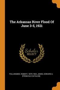 [해외]The Arkansas River Flood of June 3-5, 1921 (Paperback)