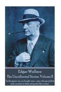 Edgar Wallace - The Uncollected Stories Volume II