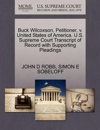 Buck Wilcoxson, Petitioner, V. United States of America. U.S. Supreme Court Transcript of Record with Supporting Pleadings