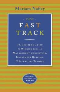 Fast Track : The Insider's Guide to  Winning Jobs in Management Consulting, Investment Banking, a