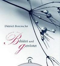 Dietrich Bonhoeffer. Behuetet und getroestet