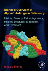Blanco's Overview of Alpha-1 Antitrypsin Deficiency  History, Biology, Pathophysiology, Related Dise