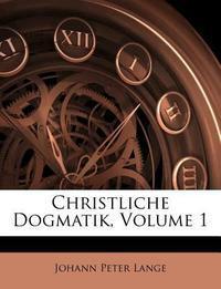 Christliche Dogmatik Von Dr. Johann Peter Lange, Erster Theil,