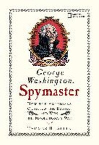 George Washington, Spymaster : How the Americans Outspied the British And Won the Revolutionary War,