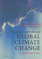 Science And Politics of Global Climate Change : A Guide To The Debate