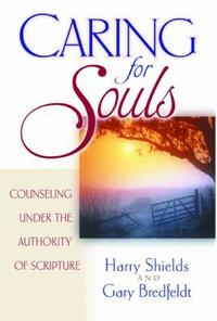 Caring for Souls : Counseling Under the Authority of Scripture