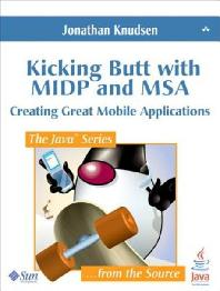 Kicking Butt with MIDP and MSA : Creating Great Mobile Applications